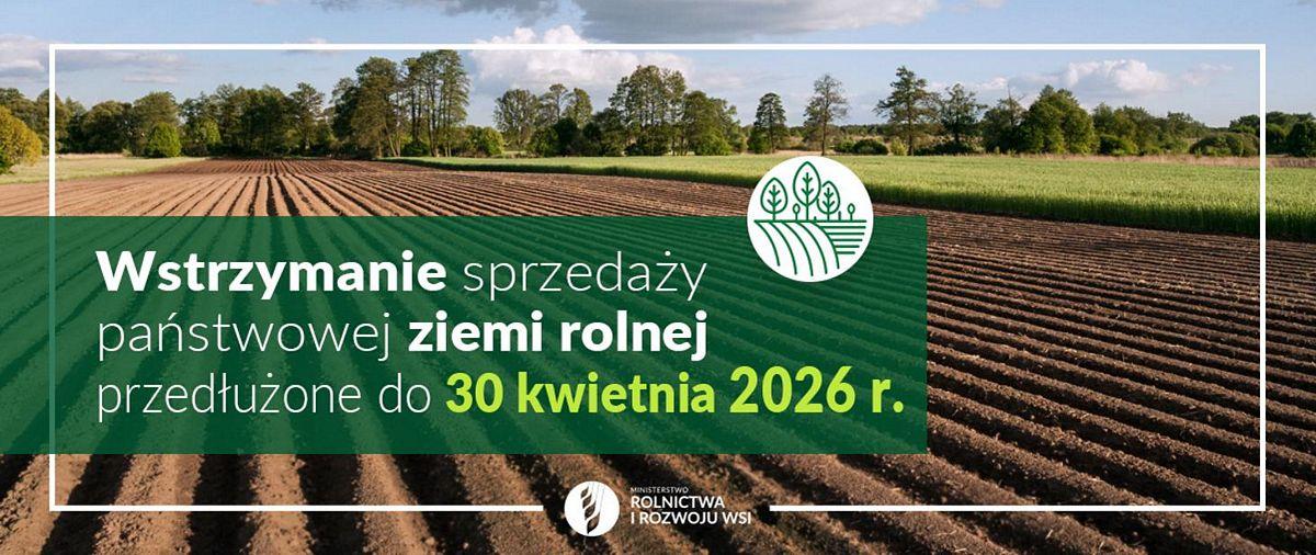 Wstrzymanie sprzedaży państwowej ziemi rolnej przedłużone do2026 r.